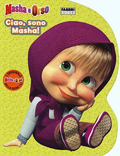 Ciao, sono Masha! Masha e Orso. Ediz. illustrata