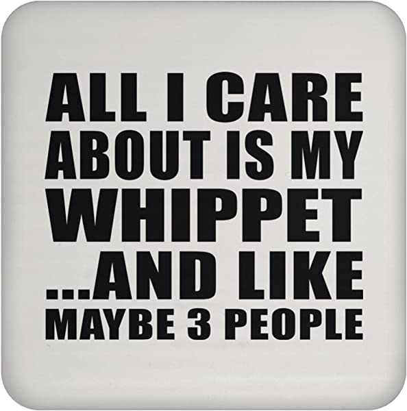 All I Care About Is My Whippet Drink Coaster Non Slip Non Skid Cork Mat Back Ing Gift For Dog Pet Owner Lover Friend Memorial Mother S Father S Day Birthday Anniversary