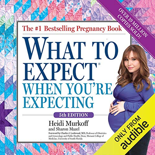 What to Expect When You're Expecting                   By:                                                                                                                                 Heidi Murkoff                               Narrated by:                                                                                                                                 Heidi Murkoff,                                                                                        Meeghan Holaway,                                                                                        Emma Bing,                   and others                 Length: 32 hrs and 33 mins     Not rated yet     Overall 0.0