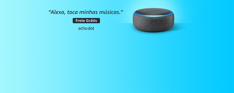 Alexa, toca minhas músicas. Echo Dot com frete grátis