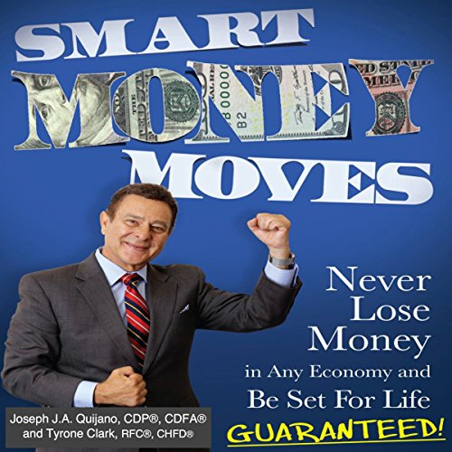 Smart Money Moves     Never Lose Money in any Economy and Be Set for Life Guaranteed              By:                                                                                                                                 Joseph Quijano CDP/CDF                               Narrated by:                                                                                                                                 Michael Pearl                      Length: 4 hrs and 27 mins     Not rated yet     Overall 0.0