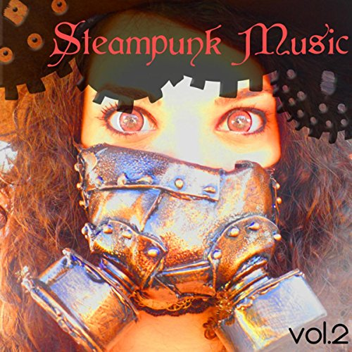 Steampunk Music, vol. 2 – Dark Ambient Electronic Industrial Music for Parties steampunk buy now online