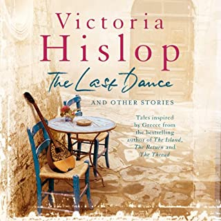 The Last Dance and Other Stories                   By:                                                                                                                                 Victoria Hislop                               Narrated by:                                                                                                                                 Victoria Hislop,                                                                                        Gareth Armstrong,                                                                                        Jane Collingwood,                   and others                 Length: 3 hrs and 24 mins     36 ratings     Overall 3.9