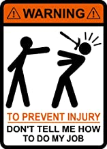 Warning To Prevent Injury Do Not Tell Me How To Do My Job, Hammer, vinyl, decal, car, window, toolbox, sticker