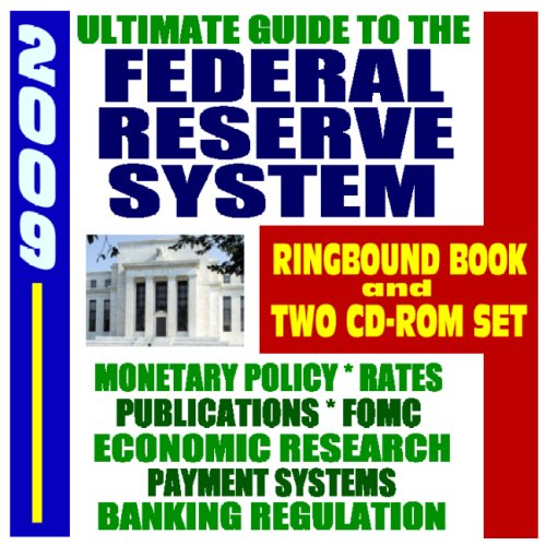 2009 Ultimate Guide to the Federal Reserve System, Purposes, and Functions: Complete Coverage of All Aspects of the Fed, from Monetary Policy to Banking (Ringbound Book plus Two CD-ROMs)