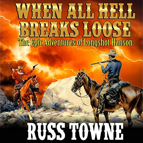 When All Hell Breaks Loose     The Epic Adventures of Longshot Hanson              By:                                                                                                                                 Russ Towne                               Narrated by:                                                                                                                                 Ferdie Luthy                      Length: 2 hrs and 56 mins     Not rated yet     Overall 0.0