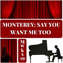 Monterey, Say You Want Me Too