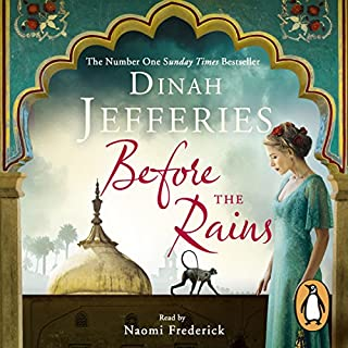 Before the Rains                   By:                                                                                                                                 Dinah Jefferies                               Narrated by:                                                                                                                                 Naomi Frederick                      Length: 11 hrs and 14 mins     69 ratings     Overall 4.3