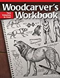 Woodcarver's Workbook: Two Volumes in One! (Fox Chapel Publishing) 16 Step-by-Step Woodcarving Projects with Illustrated Instructions, Patterns, Cutaway Drawings, and Expert Advice on Carving Animals
