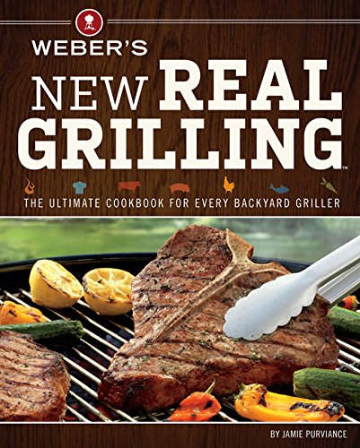 Image OfWeber's New Real Grilling: The Ultimate Cookbook For Every Backyard Griller