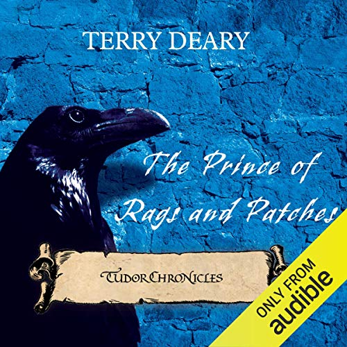 Tudor Chronicles     Prince of Rags and Patches              By:                                                                                                                                 Terry Deary                               Narrated by:                                                                                                                                 Terrence Hardiman                      Length: 5 hrs and 25 mins     Not rated yet     Overall 0.0