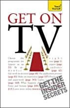 Get On TV: Practical guidance on applications, auditions and your fifteen minutes of fame (Teach Yourself - General)