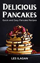 Delicious Pancakes!: Quick and Easy Pancake Recipes