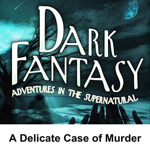 Dark Fantasy: A Delicate Case of Murder cover art
