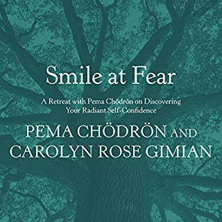 Smile at Fear     A Retreat with Pema Chödrön on Discovering Your Radiant Self-Confidence              By:                                                                                                                                 Pema Chödrön,                                                                                        Carolyn Rose Gimian                               Narrated by:                                                                                                                                 Pema Chödrön                      Length: 4 hrs and 29 mins     33 ratings     Overall 4.9