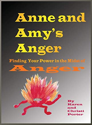 Anne and Amy's Anger Emotatude: How to Find Your Power in the Midst of Anger