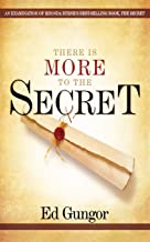 """There Is More to the Secret: An Examination of Rhonda Byrne's Bestselling Book """"The Secret"""""""