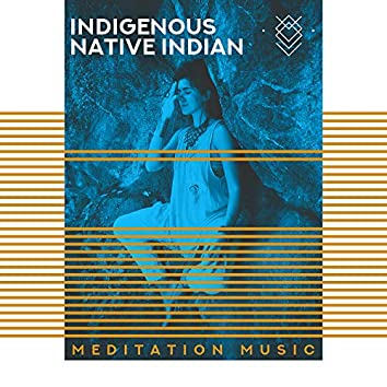 Indigenous Native Indian Meditation Music