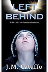 Left Behind: A Short Story with Apocalyptic Proportions Kindle Edition