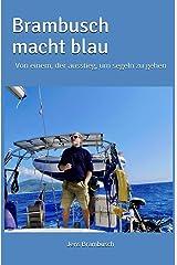 Brambusch macht blau: Von einem, der ausstieg, um segeln zu gehen Kindle Ausgabe