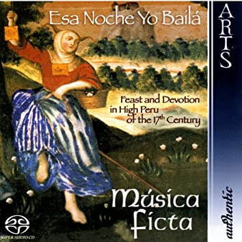 Esa Noche Yo Baílá - Feast and Devotion in High Peru of the 17th Century