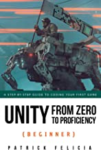 Unity From Zero to Proficiency (Beginner): A step-by-step guide to coding your first game with Unity in C#.