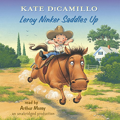 Leroy Ninker Saddles Up     Tales from Deckawoo Drive, Volume One              By:                                                                                                                                 Kate DiCamillo                               Narrated by:                                                                                                                                 Arthur Morey                      Length: 52 mins     18 ratings     Overall 4.5