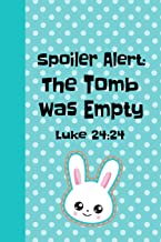 Spoiler Alert The Tomb Was Empty Luke 24:24: The Ultimate Draw A Doodle A Day Journal: This is a 6X9 102 Pages To Draw in. Makes a Great Happy Easter Egg Hunting Gift For Moms and Kids.