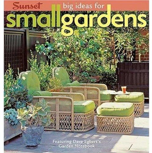 Big Ideas for Small Gardens: Featuring Dave Egbert\'s Garden Notebook