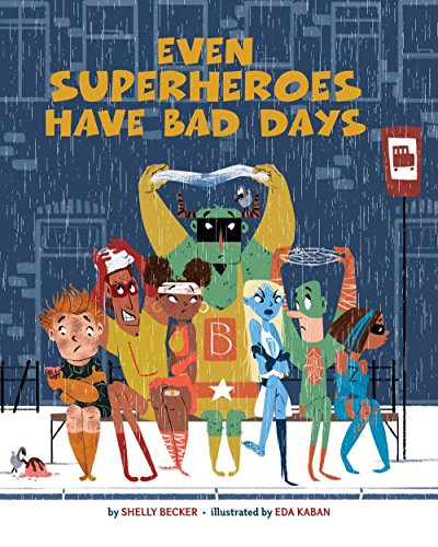 Compare Textbook Prices for Even Superheroes Have Bad Days Illustrated Edition ISBN 9781454913948 by Becker, Shelly,Kaban, Eda