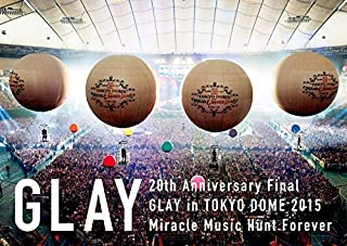 20th Anniversary Final GLAY in TOKYO DOME 2015 Miracle Music Hunt Forever[DVD-SPECIAL BOX-]