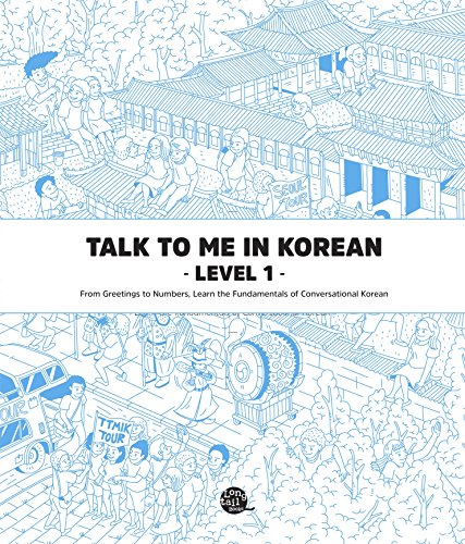 Talk To Me In Korean Level 1: From Greetings to Numbers, Learn the Fundamentals of Conversational Korean (Talk To Me In Korean Grammar Textbook)