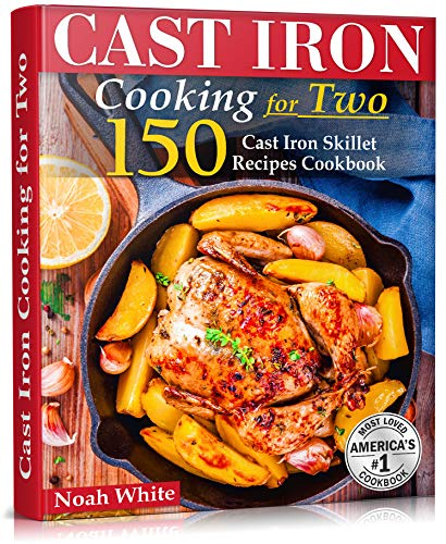 Cast Iron Cooking for Two: 150 Cast Iron Skillet Recipes Cookbook. by [Noah White]