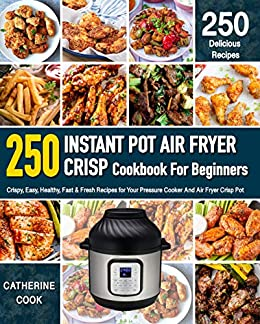 Amazon Com Instant Pot Air Fryer Crisp Cookbook For Beginners