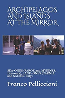 Archipelagos and Islands at the Mirror: SEA-ONES (FAROE and MYKINES, Denmark), LAND-ONES (CARNIA and SAURIS, Italy)