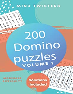 200 Domino Puzzles - Mind Twisters - Moderate Difficulty - Solutions Included - Volume 1