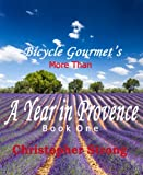 French Travel Memoirs  - More Than A Year In Provence - Endless Tour de France Travel: Paris,French Riviera,Cote d Azur,Bordeaux,Burgundy,French Cuisine