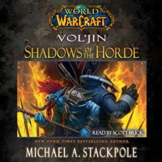 World of Warcraft: Vol'jin: Shadows of the Horde                   Written by:                                                                                                                                 Michael A. Stackpole                               Narrated by:                                                                                                                                 Scott Brick                      Length: 11 hrs and 42 mins     16 ratings     Overall 4.7