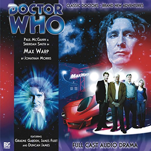 Doctor Who - Max Warp                   By:                                                                                                                                 Jonathan Morris                               Narrated by:                                                                                                                                 Paul McGann,                                                                                        Sheridan Smith                      Length: 1 hr and 12 mins     3 ratings     Overall 5.0
