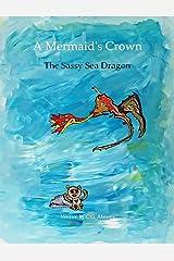 A Mermaid's Crown: The Sassy Sea Dragon Kindle Edition
