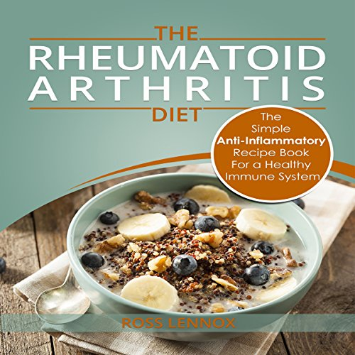 Rheumatoid Arthritis Diet - The Simple Anti-Inflammatory Recipe Book for a Healthy Immune System cover art