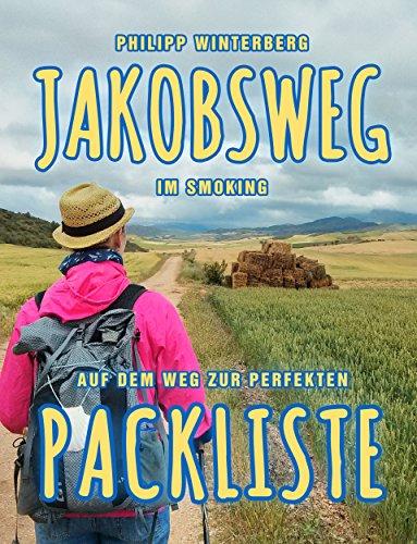 Jakobsweg im Smoking: Auf dem Weg zur perfekten Packliste: Pilgern mit wenig Gepäck: Bequemer, gesünder, sicherer