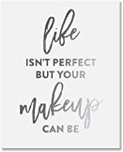 Life Isn't Perfect But Your Makeup Can Be Silver Foil Art Print Beauty Quote Fashion Poster 5 inches x 7 inches A20