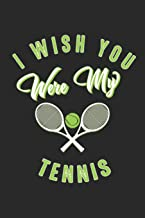 I wish you were my Tennis: Lined notebook   Tennis Sports   Perfect gift idea for Backspin and Forhand player, sportsman a...