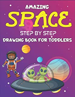 AMAZING SPACE STEP BY STEP DRAWING BOOK FOR KIDS TODDLERS: Explore, Fun with Learn... How To Draw Planets, Stars, Astronau...
