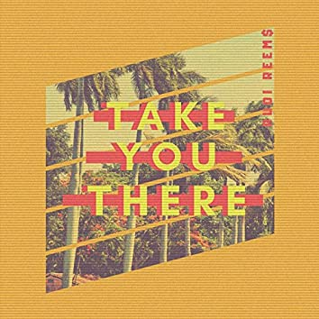 Take You There