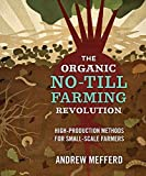 The Organic No-Till Farming Revolution: High-Production Methods for Small-Scale Farmers