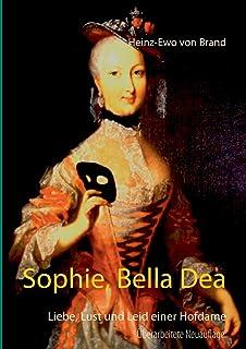 Sophie, Bella Dea: Liebe, Lust und Leid einer Hofdame