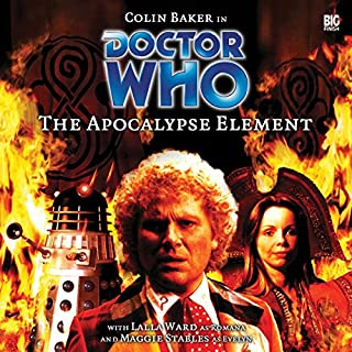 Doctor Who - The Apocalypse Element                   By:                                                                                                                                 Stephen Cole                               Narrated by:                                                                                                                                 Colin Baker,                                                                                        Lalla Ward,                                                                                        Maggie Stables                      Length: 2 hrs and 23 mins     4 ratings     Overall 4.8