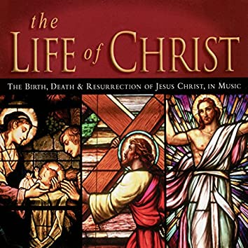 The Life Of Christ: The birth, death and resurrection of Jesus in music